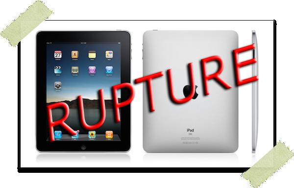 iPad Rupture