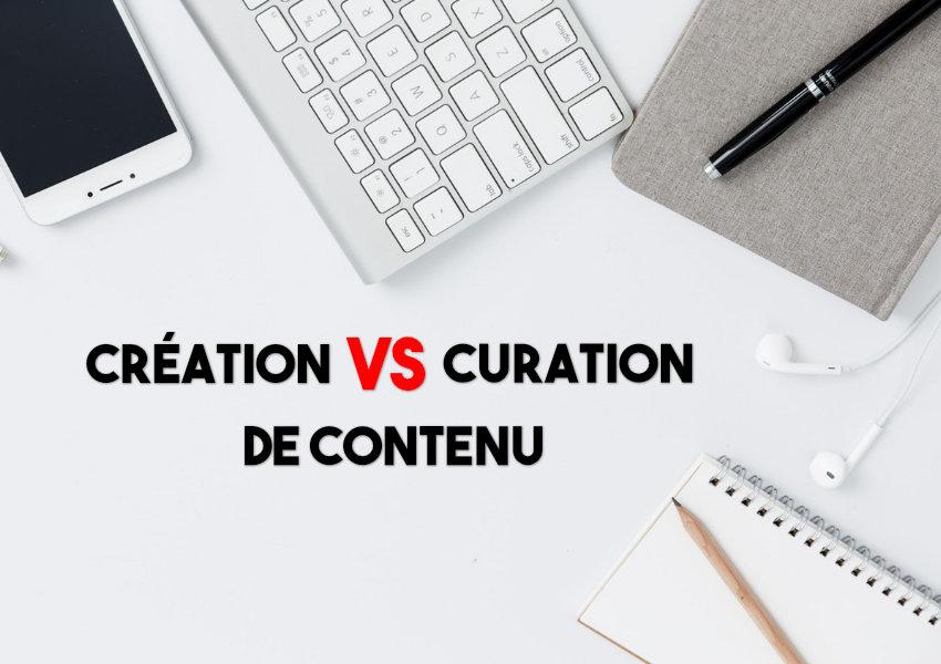 Curation de contneu ou création de contenu : que choisir ?